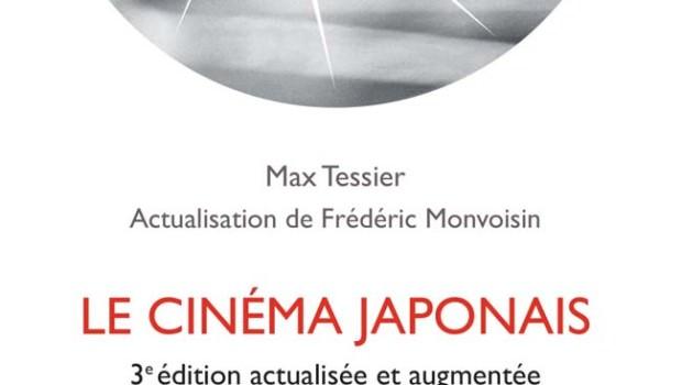 Le cinéma japonais de Max Tessier, 3ème édition actualisée par Frédéric Monvoisin