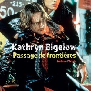 Kathryn Bigelow. Passage de frontière de Jérôme d'Estais